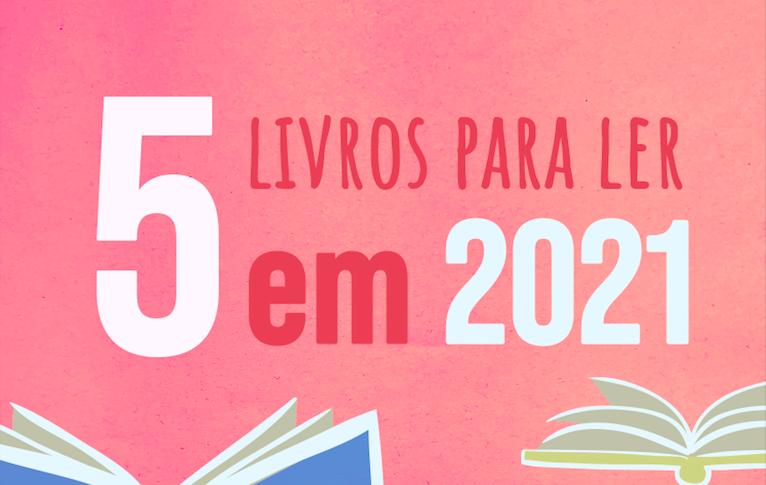 2021 será melhor! 5 livros para começar o novo ano